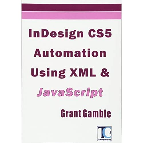 [InDesign CS5 Automation Using XML & JavaScript: Volume 1] [By: Gamble, Grant] [February, 2011]
