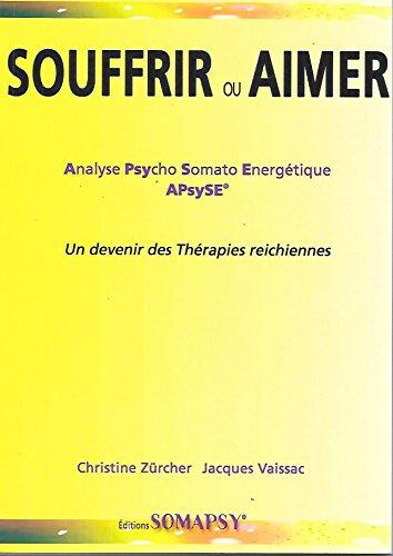 Souffrir ou aimer : Analyse psycho-somato-énergétique, APsySE : un devenir des thérapies reichiennes