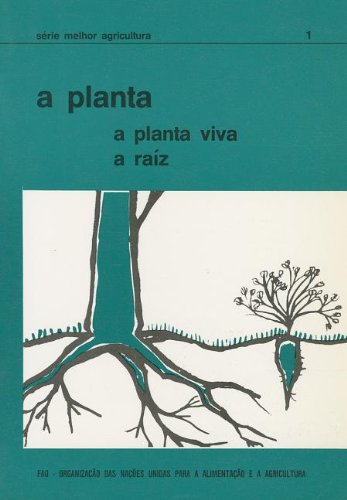 A Planta: A Planta Viva, A Raiz (Serie Melhor Agricultura) (Série Melhor Agricultura) por Food and Agriculture Organization of the United Nations