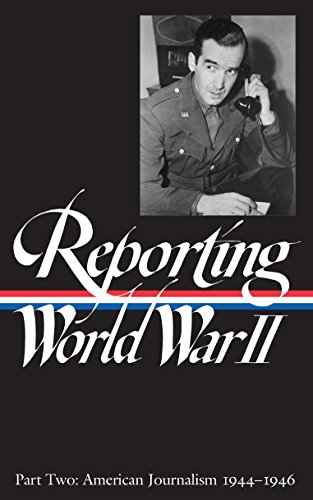Reporting World War II Vol. 2 (LOA #78): American Journalism 1944-1946 (Library of America Classic Journalism Collection, Band 2)