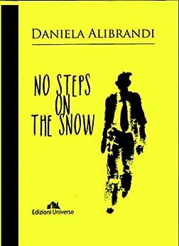 NO STEPS ON THE SNOW (New Edition) by [Alibrandi, Daniela]