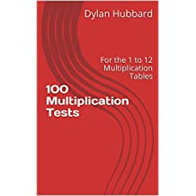 100 Multiplication Tests: For the 1 to 12 Multiplication Tables