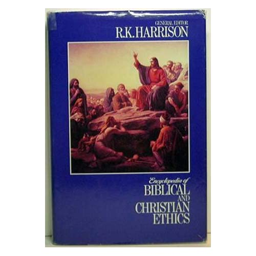 Encyclopedia of Biblical and Christian Ethics by R. K. Harrison (1987-08-06)