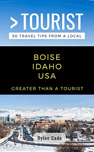 GREATER THAN A TOURIST-BOISE IDAHO USA: 50 Travel Tips from a Local (English Edition)