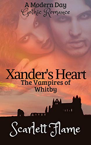 Xander's Heart: The Vampires of Whitby (The Vampire of Whitby Book 1) by Scarlett Flame