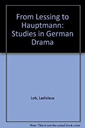 From Lessing to Hauptmann: Studies in German Drama