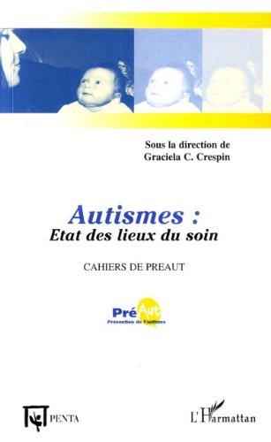 Cahiers de Préault, N° 3 : Autismes : Etats des lieux du soin (Psychanalyse médecine et société) par Graciela Cullere-Crespin