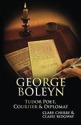 George Boleyn: Tudor Poet, Courtier & Diplomat by Claire Ridgway (2014-04-26)