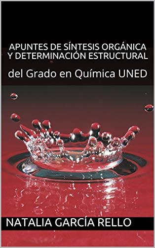 Apuntes de Síntesis orgánica y determinación estructural: del Grado en Química UNED por Natalia García Rello