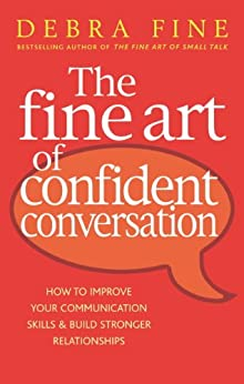 The Fine Art Of Confident Conversation: How to improve your communication skills and build stronger relationships (English Edition) par [Fine, Debra]