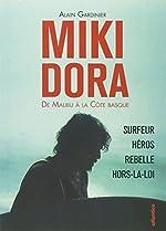 Miki Dora - De Malibu à la Côte basque de Alain Gardinier