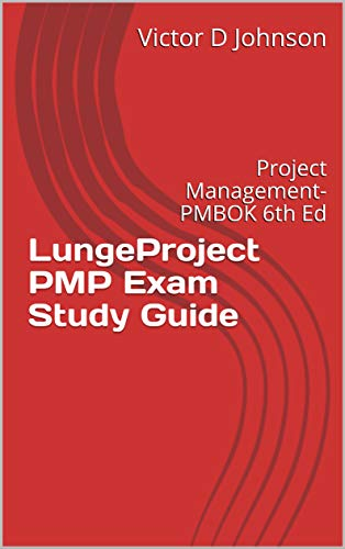 LungeProject PMP Exam Study Guide: Project Management- PMBOK