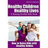 { HEALTHY CHILDREN HEALTHY LIVES: HOW TO RAISE KIDS WITH HEALTHY HABITS: HEALTHY LIVING TIPS FOR KIDS (AND PARENTS) } By Le Masurier, Sherrie ( Author ) [ Feb - 2013 ] [ Paperback ]