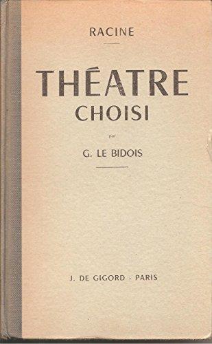 Racine. Théâtre choisi : . Avec une introduction, des études, des notes, une grammaire et un lexique par G. Le Bidois,... 24e édition