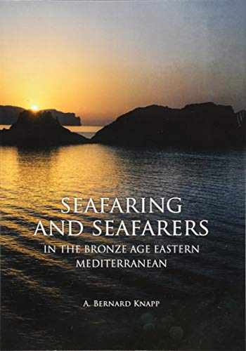 Seafaring and Seafarers in the Bronze Age Eastern Mediterranean -