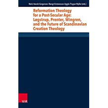 Reformation Theology for a Post-secular Age: Logstrup, Prenter, Wingren, and the Future of Scandinavian Creation Theology