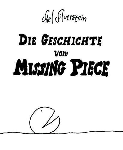 Die Geschichte vom Missing Piece: Cartoons - Silverstein Deutsch Shel