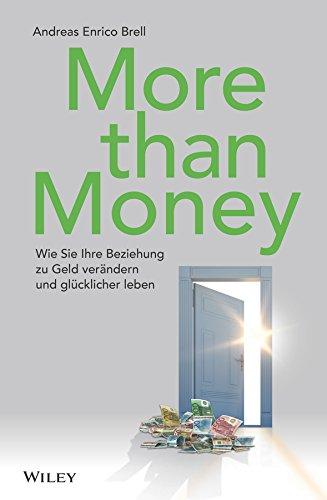More than Money: Wie Sie Ihre Beziehung zu Geld verändern und glücklicher leben (Geld)