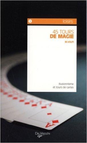 45 tours de magie de Mariano Volpi ,Pierre Marc Levergeois (Traduction) ( 15 juin 2007 ) par Pierre Marc Levergeois (Traduction) Mariano Volpi