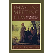 Imagine Meeting Him: Soul-Stirring Encounters With the Son of God by Robert Rasmussen (1998-02-01)