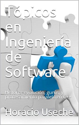 Tópicos en Ingeniería de Software: Historia, evolución, gurús, y procesamiento paralelo en C++ (120518 nº 1) por Horacio Useche