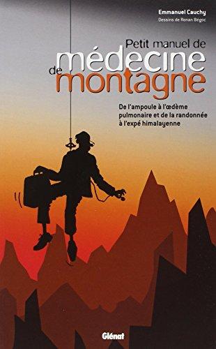 Petit manuel de médecine de montagne : De l'ampoule à l'oedème pulmonaire et de la randonnée à l'expé himalayenne