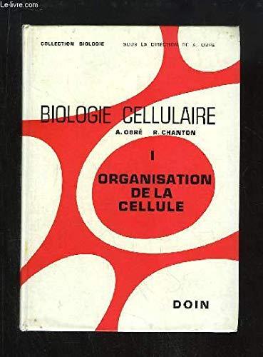 Biologie Cellulaire. TOME 1 : Organisation de la Cellule par OBRE A. et R. CHANTON