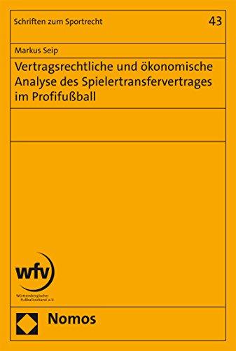 Vertragsrechtliche und ökonomische Analyse des Spielertransfervertrages im Profifußball (Schriften zum Sportrecht 43)