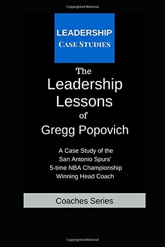 The Leadership Lessons of Gregg Popovich: A Case Study on the San Antonio Spurs' 5-time NBA Championship Winning Head Coach por Leadership Case Studies