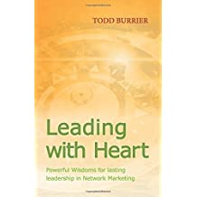 Leading with Heart: Powerful Wisdoms for lasting leadership in Network Marketing by Todd Burrier (2016-05-06)