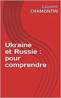 Ukraine et Russie : pour comprendre (French Edition) by [CHAMONTIN , Laurent]