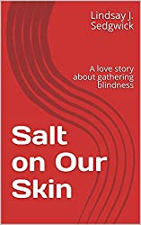 Salt on Our Skin: A love story about gathering blindness (Stage Plays for small casts)