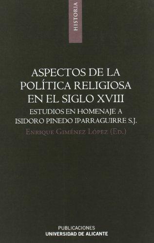 Aspectos de la política religiosa en el siglo XVIII: Estudios en homenaje a Isidoro Pinedo Iparraguirre, S.J. (Monografías)
