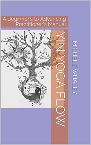 Yin Yoga Flow: A Beginners to Advancing Practitioners ...