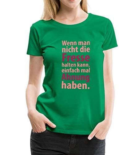 Spreadshirt Wenn man nicht die Fresse halten kann, einfach mal Ahnung haben. Frauen Premium T-Shirt, M (38), Kelly Green