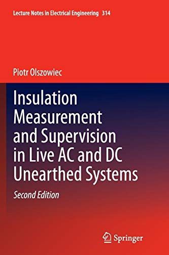 Insulation Measurement and Supervision in Live AC and DC Unearthed Systems (Lecture Notes in Electrical Engineering, Band 314) -