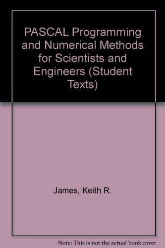 PASCAL Programming and Numerical Methods for Scientists and Engineers (Student Texts)