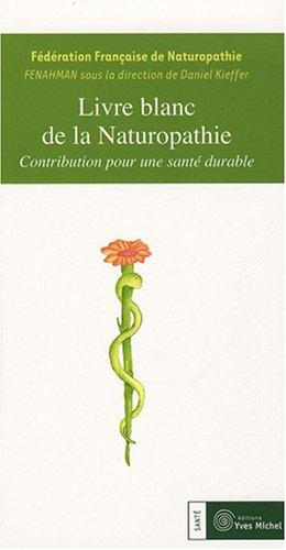 Livre blanc de la naturopathie : Contribution pour une santé durable par Collectif FENAHMAN, Daniel Kieffer