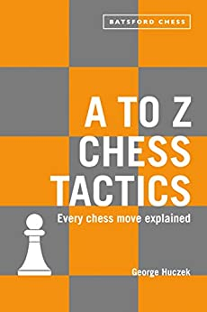 A to Z Chess Tactics: Every chess move explained by [Huczek, George]