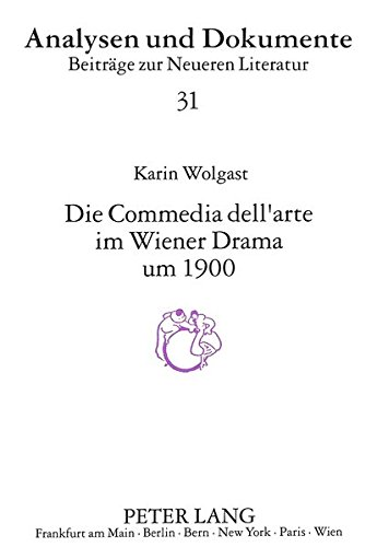 Die Comedia dell'arte im Wiener Drama um 1900 (Analysen und Dokumente)