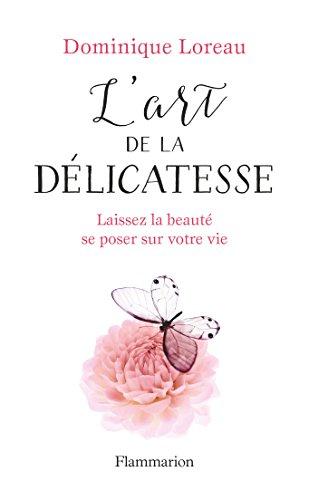 L'art de la délicatesse: Laissez la beauté se poser sur votre vie (BIEN-ETRE) (French Edition)