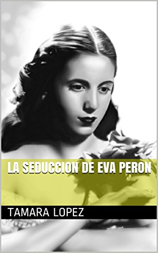 LA SEDUCCION DE EVA PERON