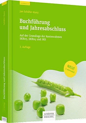 Buchführung und Jahresabschluss: Auf der Grundlage der Kontenrahmen SKR03, SKR04 und IKR
