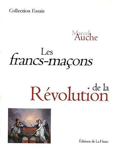 Les Francs-maçons de la Révolution par Marcel Auche