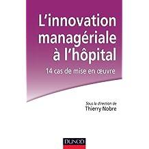 L'innovation managériale à l'hôpital : 14 cas de mise en oeuvre (Etablissements et services)