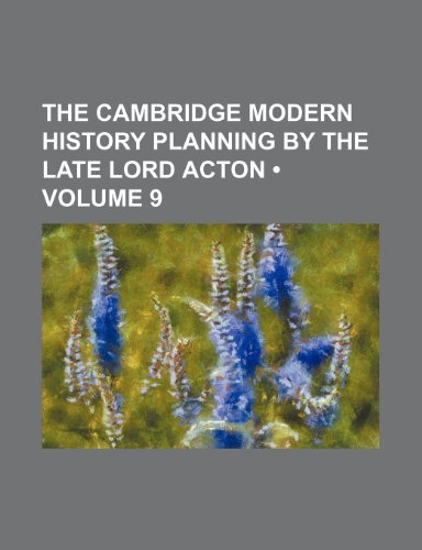 The Cambridge Modern History Planning by the Late Lord Acton (Volume 9)