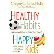 Healthy Habits, Happy Kids: A Practical Plan to Help Your Family by Gregory L. Jantz (2006-01-01)