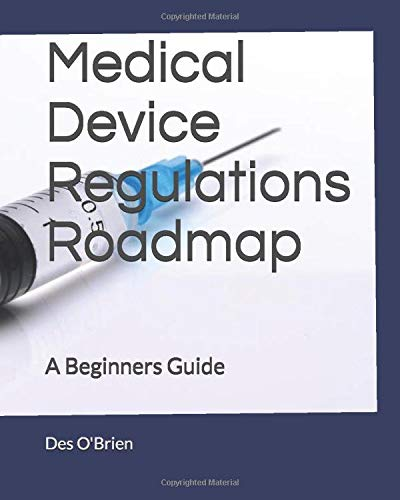 Medical Device Regulations Roadmap: A Beginners Guide