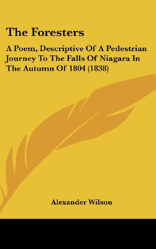 The Foresters: A Poem, Descriptive Of A Pedestrian Journey To The Falls Of Niagara In The Autumn Of 1804 (1838)
