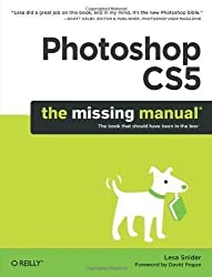 Photoshop CS5: The Missing Manual Pap/Psc Edition by Snider, Lesa published by Pogue Press (2010)